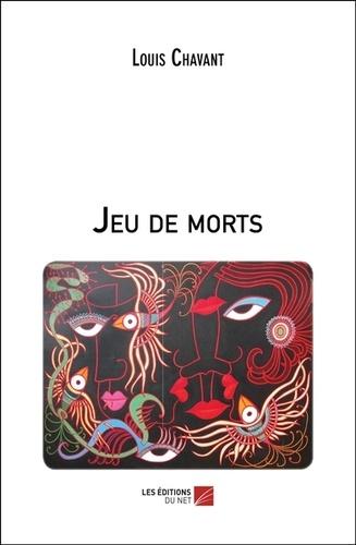 Louis Chavant - Jeu de morts.
