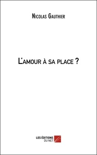 Nicolas Gauthier - L'amour à sa place ?.