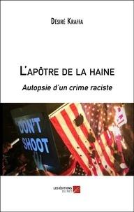 Désiré Kraffa - L'apôtre de la haine - Autopsie d'un crime raciste.