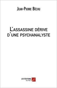 Jean-Pierre Béchu - L'assassine dérive d'une psychanalyste.