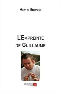 Marc de Bellescize - L'empreinte de Guillaume.