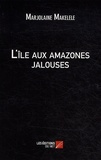 Marjolaine Makelele - L'île aux amazones jalouses.
