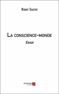 Robert Soustre - La conscience-monde - Essai.