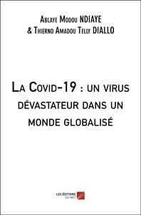 Thierno Diallo - La Covid-19 : un virus dévastateur dans un monde globalisé.