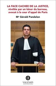 Gérald pandelon Me - La face cachée de la justice - Révélée par un ténor du barreau, avocat à la cour d'appel de Paris.