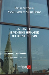 Victor Larger - La famille, invention humaine ou dessein divin.