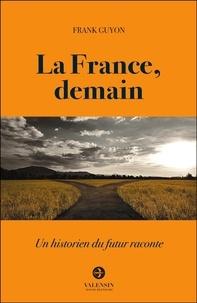 Frank Guyon - La France, demain - Un historien du futur raconte.