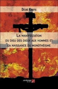 Désiré Kraffa - La manifestation du dieu des dieux aux hommes et la naissance du monothéisme.