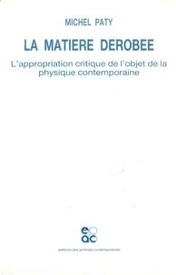 Michel Paty - La matière dérobée. - L'appropriation critique de l'objet de la physique contemporaine.