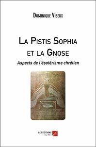 Dominique Viseux - La Pistis Sophia et la Gnose - Aspects de l'ésotérisme chrétien.