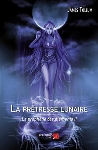 James Tollum - La prophétie des éléments Tome 2 : La prêtresse lunaire.