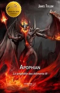 James Tollum - La prophétie des éléments Tome 3 : Apophian.