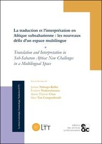 Justine Ndongo-keller et Evariste Ntakirutimana - La traduction et l'interprétation en Afrique subsaharienne - Translation and Interpretation in Sub-Saharan Africa: New Challenges in a Multilingual Space.