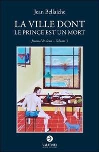Jean Bellaiche - La Ville dont le prince est un mort - Journal de deuil - volume 3.