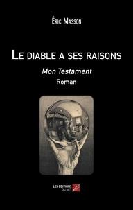 Eric Masson - Le diable a ses raisons - Mon Testament.