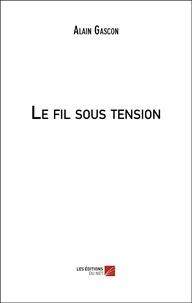 Alain Gascon - Le fil sous tension.