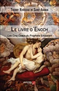 Thierry Rousseau de Saint-Aignan - Le livre d'Enoch - Les Cinq Codex du Prophète Ethiopien.