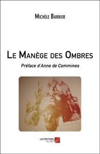 Michèle Barbier - Le Manège des Ombres - Préface d'Anne de Commines.
