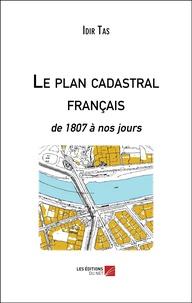 Idir Tas - Le plan cadastral français - De 1807 à nos jours.