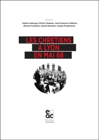 Valérie Aubourg et Olivier Chatelan - Les chrétiens à Lyon en mai 68.