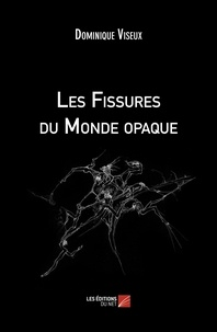 Dominique Viseux - Les Fissures du Monde opaque.