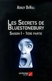 Ashley DuVall - Les secrets de Bluestonebury - Saison I - 1ère partie.