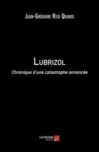 Jean Grégoire Rite Quiros - Lubrizol - Chronique d'une catastrophe annoncée.
