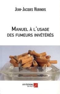 Jean-Jacques Hubinois - Manuel à l'usage des fumeurs invétérés.