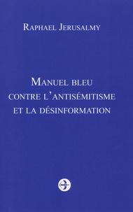 Raphaël Jérusalmy - Manuel bleu contre l'antisémitisme et la désinformation.
