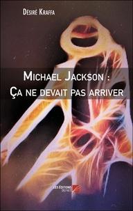 Désiré Kraffa - Michael Jackson : Ça ne devait pas arriver.