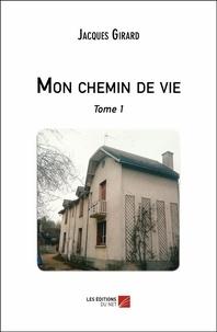 Jacques Girard - Mon chemin de vie - Tome 1.