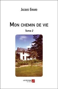 Jacques Girard - Mon chemin de vie - Tome 2.