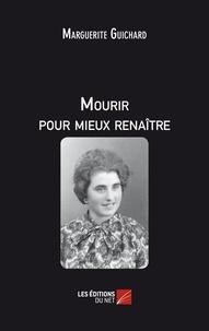 Marguerite Guichard - Mourir pour mieux renaître.