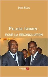 Désiré Kraffa - Palabre Ivoirien : pour la réconciliation.