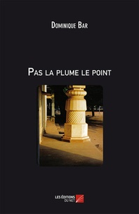 Dominique Bar - Pas la plume Le point.