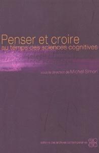 Michel Simon - Penser et croire au temps des sciences cognitives.