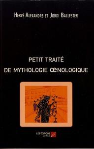 Hervé Alexandre et Jordi Ballester - Petit traité de mythologie oenologique.