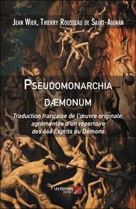 Jean Wier et Thierry Rousseau de Saint Aignan - Pseudomonarchia daemonum - Traduction française de l'oeuvre originale, agrémentée d(un répertoire des 666 esprits ou démons.