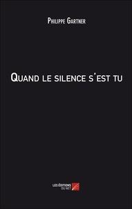 Philippe Gärtner - Quand le silence s'est tu.