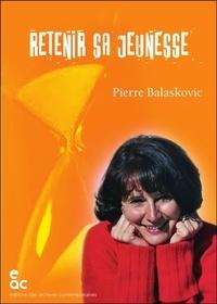 Pierre Balaskovic - Retenir sa jeunesse.