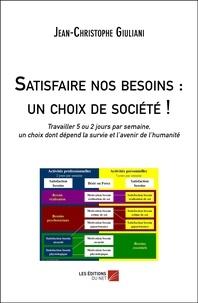 Jean-Christophe Giuliani - Satisfaire nos besoins : un choix de société ! - Travailler 5 ou 2 jours par semaine, un choix dont dépend la survie et l'avenir de l'humanité.