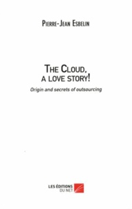 The Cloud, a love story! - Origin and secrets of outsourcing.pdf