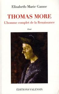 Elisabeth-Marie Ganne - Thomas More - L'homme complet de la Renaissance.