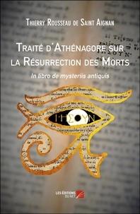 Thierry Rousseau de Saint Aignan - Traité d'Athénagore sur la résurrection des morts - In libro de mysteriis antiquis.