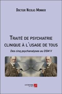 Nicolas Monnier - Traité de psychiatrie clinique à l'usage de tous - Des cinq psychanalyses au DSM V.