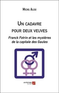 Michel Allou - Un cadavre pour deux veuves - Franck Fotrin et les mystères de la capitale des Gaules.