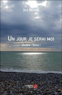 Julie Anthoine - Un jour je serai moi - Ombre : Tome I.