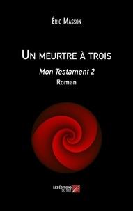 Eric Masson - Un meurtre à trois - Mon Testament 2.
