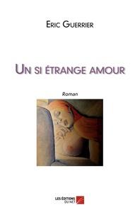 Eric Guerrier - Un si étrange amour.