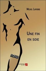Michel Lapierre - Une fin en soie.